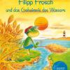 Produktcover: Filipp Frosch und das Geheimnis des Wassers (mit CD)
