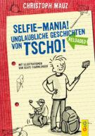 Produktcover: Selfie-Mania! Unglaubliche Geschichten von Tscho!