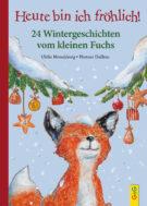 Produktcover: Heute bin ich fröhlich! 24 Wintergeschichten vom kleinen Fuchs